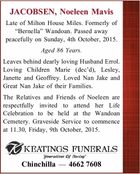 "Late of Milton House Miles. Formerly of ""Bernella"" Wandoan. Passed away peacefully on Sunday, 4th October, 2015. Aged 86 Years. Leaves behind dearly loving Husband Errol. Loving Children Marie (dec'd), Lesley, Janette and Geoffrey. Loved Nan Jake and Great Nan Jake of their Families. The Relatives and Friends of ..."