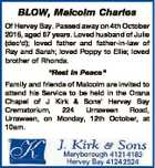 """BLOW, Malcolm Charles Of Hervey Bay. Passed away on 4th October 2015, aged 67 years. Loved husband of Julie (dec'd); loved father and father-in-law of Ray and Sarah; loved Poppy to Ellie; loved brother of Rhonda. """"Rest In Peace"""" Family and friends of Malcolm are invited to attend his ..."""