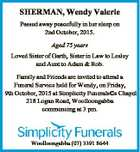 SHERMAN, Wendy Valerie Passed away peacefully in her sleep on 2nd October, 2015. Aged 75 years Loved Sister of Garth, Sister in Law to Lesley and Aunt to Adam & Rob. Family and Friends are invited to attend a Funeral Service held for Wendy, on Friday, 9th October, 2015 at Simplicity ...