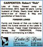 """CARPENTER: Robert """"Rob"""" Late of Pialba. Passed away on 2nd October, 2015. Aged 83 years. Loving husband of Sheila. Dearly loved father & father-in-law of Rowan & Meg and grandfather of Nate & Isla. FOREVER LOVED Family and friends of Rob are invited to attend his funeral service at the Leslie G Ross ..."""