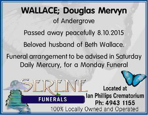 of Andergrove Passed away peacefully 8.10.2015 Beloved husband of Beth Wallace. Funeral arrangement to be advised in Saturday Daily Mercury, for a Monday Funeral