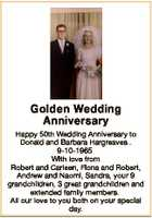 Golden Wedding Anniversary Happy 50th Wedding Anniversary to Donald and Barbara Hargreaves . 9-10-1965 With love from Robert and Carleen, Fiona and Robert, Andrew and Naomi, Sandra, your 9 grandchildren, 3 great grandchildren and extended family members. All our love to you both on your special day.