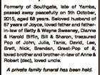 LEE, Allan John Formerly of Southgate, late of Yamba, passed away peacefully on 5th October, 2015, aged 88 years. Beloved husband of 67 years of Joyce, loved father and fatherin-law of Betty & Wayne Sweeney, Dianne & Harold Biffin, Bill & Sharon, treasured Pop of John, Julie, Tania, David, Lee, Brett, Nick, Brendan ...