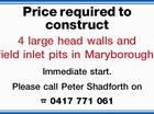 Price required to construct 4 large head walls and field inlet pits in Maryborough.