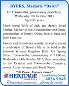 Of Toowoomba, passed away peacefully, Wednesday 7th October 2015 Aged 87 years. Much loved Wife of Jack and deeply loved Mother, Mother-in-law, Grandmother and Great-grandmother of Darryl, Owen, Jackie, Irene and their Families. Family and Friends are warmly invited to attend a celebration of Dawn's life to be held ...