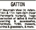 GATTON 7 Mountain View Dr, Adare. 10th & 11th 7am-2pm (Near Pohlman's Nursery). Huge collection of ladies & men's clothing & accessories, furniture, YZ80, mowers, china & glassware, & more.