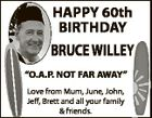 """HAPPY 60th BIRTHDAY BRUCE WILLEYY """"O.A.P. NOT FAR AWAY"""" Love from Mum, June, John, Jeff, J Brett and all your family & friends."""