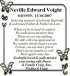 Neville Edward Voight 8/8/1939 - 11/10/2007 In loving memory of a loving Husband & a devoted Father & Father-in-Law. When we're in need of comfort We walk down memory lane, There we see you smiling, We talk with you again and as We wander slowly back we seem ...