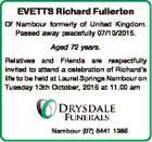 EVETTS Richard Fullerton Of Nambour formerly of United Kingdom. Passed away peacefully 07/10/2015. Aged 72 years. Relatives and Friends are respectfully invited to attend a celebration of Richard's life to be held at Laurel Springs Nambour on Tuesday 13th October, 2015 at 11.00 am Nambour (07 ...