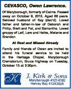 CEVASCO, Owen Lawrence. Of Maryborough, formerly of Cairns. Passed away on October 9, 2015. Aged 86 years. Beloved husband of Kay (dec'd). Loved father and father-in-law of Deborah and Philip, Brett and Pat, and Samantha. Loved groppy of Leif, Lars and Heike, Melanie and Brendan. At Rest and Missed ...