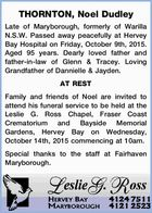 THORNTON, Noel Dudley   Late of Maryborough, formerly of Warilla N.S.W. Passed away peacefully at Hervey Bay Hospital on Friday, October 9th, 2015. Aged 95 years. Dearly loved father and father-in-law of Glenn & Tracey. Loving Grandfather of Dannielle & Jayden.   AT REST   Family and friends of Noel are invited to ...