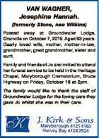 VAN WAGNER, Josephine Hannah. (formerly Stone, nee Wilkins) Passed away at Groundwater Lodge, Granville on October 7, 2015. Aged 93 years. Dearly loved wife, mother, mother-in-law, grandmother, great grandmother, sister and aunt. Family and friends of Jo are invited to attend her funeral service to be held in the Heritage ...