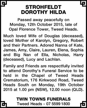 Passed away peacefully on Monday, 12th October 2015, late of Opal Florence Tower, Tweed Heads. Much loved Wife of Douglas (deceased), loved Mother of Karolyn, Gregory, Robert and their Partners. Adored Nanna of Kate, James, Amy, Claire, Lauren, Elena, Sophia and Big Nan of Ella, Nicholas, Harry (deceased), Lucy and ...