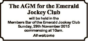 The AGM for the Emerald Jockey Club will be held in the Members Bar of the Emerald Jockey Club Sunday, 29th November 2015 commencing at 10am. All welcome