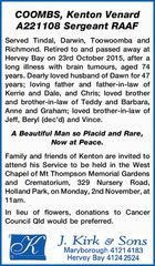 A221108 Sergeant RAAF Served Tindal, Darwin, Toowoomba and Richmond. Retired to and passed away at Hervey Bay on 23rd October 2015, after a long illness with brain tumours, aged 74 years. Dearly loved husband of Dawn for 47 years; loving father and father-in-law of Kerrie and Dale, and Chris; loved ...