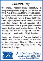Of Tinana. Passed away peacefully at Maryborough Base Hospital on October 28, 2015. Aged 86 years. Dearly loved husband of Joyce. Much loved father and father-in-law of Peter and Robyn Brown, Kathy and Chris Rayner, Lyn and Kyle Tocher, Graham and Bev Brown. Loved grandad of 8 grandchildren and 5 ...