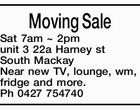 Moving Sale Sat 7am ~ 2pm unit 3 22a Harney st South Mackay Near new TV, lounge, wm, fridge and more. Ph 0427 754740