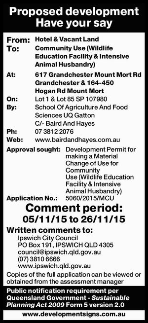 From: Hotel & Vacant Land To: Community Use (Wildlife Education Facility & Intensive Animal Husbandry) At: 617 Grandchester Mount Mort Rd Grandchester & 164-450 Hogan Rd Mount Mort On: Lot 1 & Lot 85 SP 107980 By: School Of Agriculture And Food Sciences UQ Gatton C/- Baird And Hayes Ph: 07 3812 2076 Web ...
