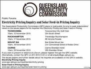 Public Forums Electricity Pricing Inquiry and Solar Feed-in Pricing Inquiry The Queensland Productivity Commission (QPC) plans to hold public forums to seek stakeholders' views on the issues papers for its inquiries into Electricity Pricing and Solar Feed-in Pricing. TOOWOOMBA Toowoomba City Golf Club 10am, 12 November 2015 254 South Street ...