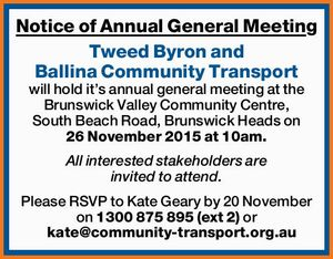 will hold it's annual general meeting at the Brunswick Valley Community Centre, South Beach Road, Brunswick Heads on 26 November 2015 at 10am.   All interested stakeholders are invited to attend.   Please RSVP to Kate Geary by 20 November on 1300 875 895 (ext 2) or kate@community-transport.org.au