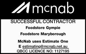 SUCCESSFUL CONTRACTOR Foodstore Gympie Foodstore Maryborough McNab uses Estimate One E estimating@mcnab.net.au QBCC LICENCE NO: 1127195