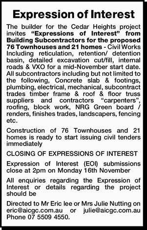 "Expression of Interest The builder for the Cedar Heights project invites ""Expressions of Interest"" from Building Subcontractors for the proposed 76 Townhouses and 21 homes - Civil Works Including reticulation, retention/ detention basin, detailed excavation cut/fill, internal roads & VXO for a mid-November start date. All subcontractors including but not limited ..."