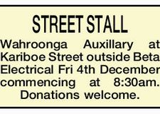 STREET STALL Wahroonga Auxillary at Kariboe Street outside Beta Electrical Fri 4th December commencing at 8:30am. Donations welcome.