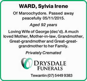 Of Maroochydore. Passed away peacefully 05/11/2015. Aged 92 years Loving Wife of George (dec'd). A much loved Mother, Mother-in-law, Grandmother, Great-grandmother and Great-great-grandmother to her Family. Privately Cremated Tewantin (07) 5449 9383