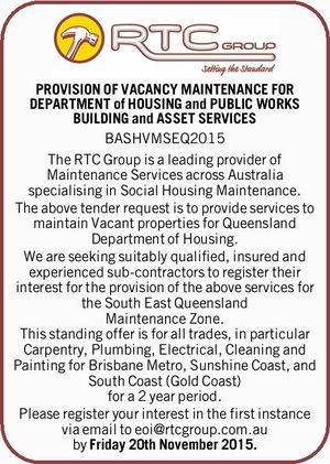 PROVISION OF VACANCY MAINTENANCE FOR DEPARTMENT of HOUSING and PUBLIC WORKS BUILDING and ASSET SERVICES BASHVMSEQ2015 The RTC Group is a leading provider of Maintenance Services across Australia specialising in Social Housing Maintenance. The above tender request is to provide services to maintain Vacant properties for Queensland Department of Housing ...