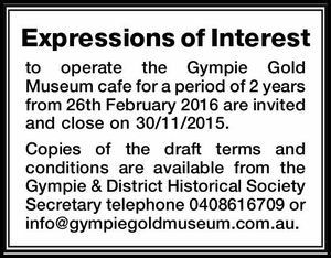 to operate the Gympie Gold Museum cafe for a period of 2 years from 26th February 2016 are invited and close on 30/11/2015.   Copies of the draft terms and conditions are available from the Gympie & District Historical Society Secretary telephone 0408616709 or info@gympiegoldmuseum.com.au.