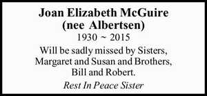 1930 ~ 2015   Will be sadly missed by Sisters, Margaret and Susan and Brothers, Bill and Robert.   Rest In Peace Sister