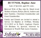 BUTTNER, Daphne June Late of Ipswich, aged 86 years. Beloved Wife of Ray (dec'd). Much loved Mother of Karen, Robyn, David, Andrew and their Families. Cherished Grandmother and Great Grandmother. Family and Friends are invited to attend a Service for Daphne at 10:00am, Monday 23/11/2015 at ...