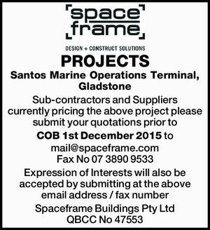 PROJECTS Santos Marine Operations Terminal, Gladstone Sub-contractors and Suppliers currently pricing the above project please submit your quotations prior to COB 1st December 2015 to mail@spaceframe.com Fax No 07 3890 9533 Expression of Interests will also be accepted by submitting at the above email address / fax number Spaceframe ...
