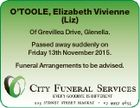 O'TOOLE, Elizabeth Vivienne (Liz) Of Grevillea Drive, Glenella. Passed away suddenly on Friday 13th November 2015. Funeral Arrangements to be advised.