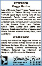 PETERSEN Peggy Martha Late of Gympie Road, Tinana. Passed away peacefully at Chelsea Nursing Home on 17/11/15 aged 86yrs. Loving wife of Ivan (deceased). Dearly loved mother and mother-in-law of Karen, Deborah and Neil Anderson and John and Jenny. Loving nana of Luke, Brooke, Todd, Lara, Chelsea, Glenn ...