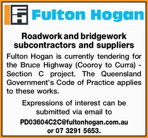 Roadwork and bridgework subcontractors and suppliers Fulton Hogan is currently tendering for the Bruce Highway (Cooroy to Curra) - Section C project. The Queensland Government's Code of Practice applies to these works. Expressions of interest can be submitted via email to PD03604C2C@fultonhogan.com.au or 07 3291 5653.