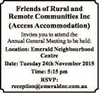 Friends of Rural and Remote Communities Inc (Access Accommodation) Invites you to attend the Annual General Meeting to be held: Location: Emerald Neighbourhood Centre Date: Tuesday 24th November 2015 Time: 5:15 pm RSVP: reception@emeraldnc.com.au