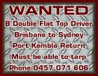 WANTED B Double Flat Top Driver Port Kembla Return Must be able to tarp Phone 0457 071 606 6199473aa Brisbane to Sydney
