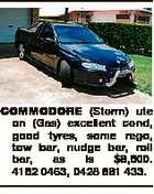 COMMODORE (Storm) ute on (Gas) excellent cond, good tyres, some rego, tow bar, nudge bar, roll bar, as is $8,500. 4152 0463, 0428 881 433.