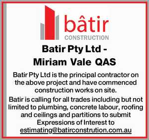 Batir Pty Ltd - Miriam Vale QAS Batir Pty Ltd is the principal contractor on the above project and have commenced construction works on site. Batir is calling for all trades including but not limited to plumbing, concrete labour, roofing and ceilings and partitions to submit Expressions of Interest to estimating ...