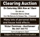 Clearing Auction On Saturday 28th Nov at 10am On site at: Emerald Rent a Shed Cnr McKenzie & Brown Sts., Emerald Victor Cominos - Auctioneer Mb: 0401 203 710 Term of payment: Cash Subject to change without notice 6205004aa Many lots of personal items and house hold effects..........