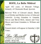 ROFE, La Bella Mildred Aged 102 years, of Brassall Village, formerly of Chermside Road, Ipswich. Beloved Wife of Edward (decd). Dearly loved Mother and Mother-in-law of John and Gabrielle. Loving Grandma to Amanda, Steven and David Rofe, Janeen and Tony Meyer and Great Grandma to William and Audrey. Funeral details ...