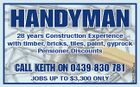 Handyman Call KeitH on 0439 830 781 Jobs up to $3,300 only 6092397aa 28 years Construction Experience with timber, bricks, tiles, paint, gyprock pensioner Discounts