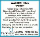 WALKER, Hilda `Paddy' Passed away on Tuesday, 10th November, 2015. Aged 91 years. Dearly loved Mother and Mother-in-law of Lindsay & Anne and Helen & Graham Cook. Loved Grandmother, Great-grandmother, Aunty, Great-aunty and Great-great-aunty. In keeping with Paddy's wishes a private Cremation Service was conducted.