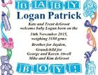 Logan Patrick Kate and Trent deGroot welcome baby Logan born on the 16th November 2015, weighing 3180 grms Brother for Jayden, Grandchild for George and Karen Atwell Mike and Kim deGroot