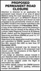 PROPOSED PERMANENT ROAD CLOSURE Attention is directed to an application for permanent road closure of an area of about 9920m2 being the road separating Lot 10 on RP839411 from Lot 1 on RP903777 (Parish of Taylor, locality of Lockyer) and shown as road proposed to be permanently closed on drawing ...