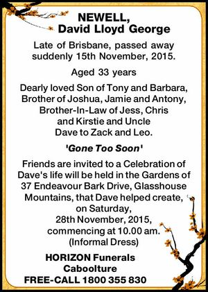 Late of Brisbane, passed away suddenly 17th November, 2015. Aged 33 years