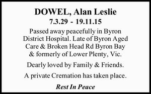 7.3.29 - 19.11.15   Passed away peacefully in Byron District Hospital. Late of Byron Aged Care & Broken Head Rd Byron Bay & formerly of Lower Plenty, Vic.   Dearly loved by Family & Friends.   A private Cremation has taken place.   Rest In Peace