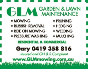 GARDEN & LAWN MAINTENANCE MOWING PRUNING HEDGING RUBBISH REMOVAL RIDE ON MOWING MULCHING PRESSURE WASHING WEEDING BODY CORPORATES WORKCOVER WORK PROVIDED Gary 0419 358 816 Insured and OH&S compliant