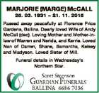 MARJORIE (MARGE) McCALL 25. 03. 1931  21. 11. 2015 Passed away peacefully at Florence Price Gardens, Ballina. Dearly loved Wife of Andy McCall (dec). Loving Mother and Mother-inlaw of Warren and Nerida, and Kerrie. Loved Nan of Darren, Shane, Samantha, Kelsey and Madyson. Loved Sister of Mill. Funeral details in ...